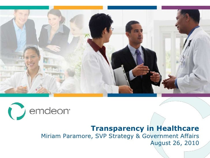 August 26, 2010<br />Transparency in Healthcare Miriam Paramore, SVP Strategy & Government Affairs<br />