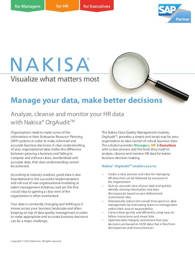 Visualize what matters most Analyze, cleanse and monitor your HR data with Nakisa® OrgAuditTM Copyright © 2013 Nakisa Inc....