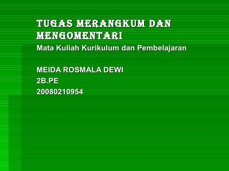 TUGAS MERANGKUM dan mengomentari Mata Kuliah Kurikulum dan Pembelajaran MEIDA ROSMALA DEWI 2B.PE 20080210954