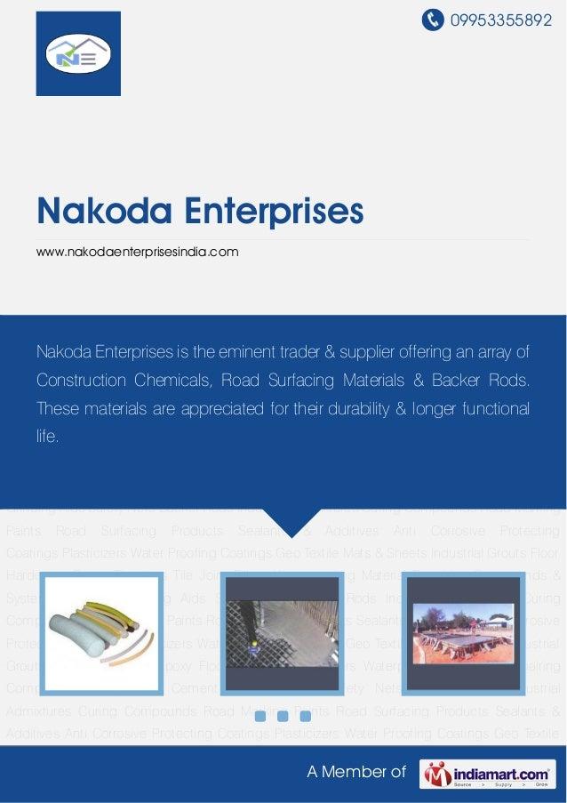 09953355892A Member ofNakoda Enterpriseswww.nakodaenterprisesindia.comBacker Rods Industrial Admixtures Curing Compounds R...
