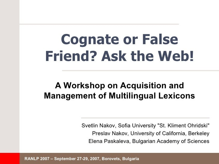 "Cognate or False Friend? Ask the Web! <ul><li>Svetlin Nakov, Sofia University ""St. Kliment Ohridski"" </li></ul><..."