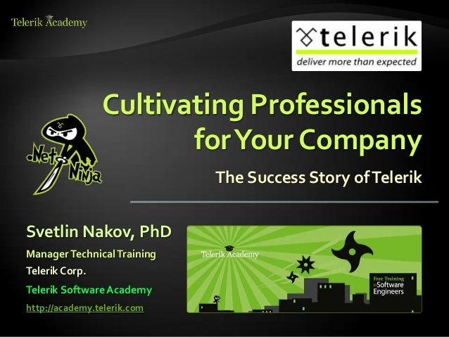 Cultivating Professionals                       for Your Company                             The Success Story of TelerikS...
