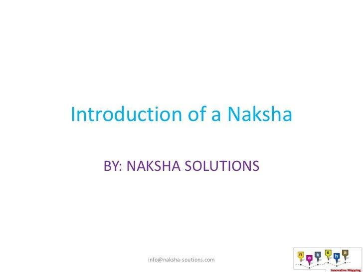 Introduction of a Naksha   BY: NAKSHA SOLUTIONS        info@naksha-soutions.com