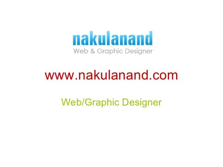 www.nakulanand.com Web/Graphic Designer