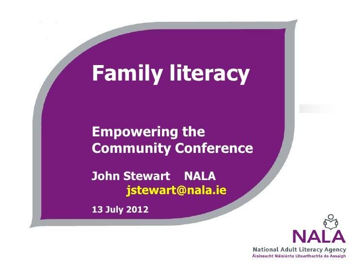 Family literacyEmpowering theCommunity ConferenceJohn Stewart NALA     jstewart@nala.ie13 July 2012