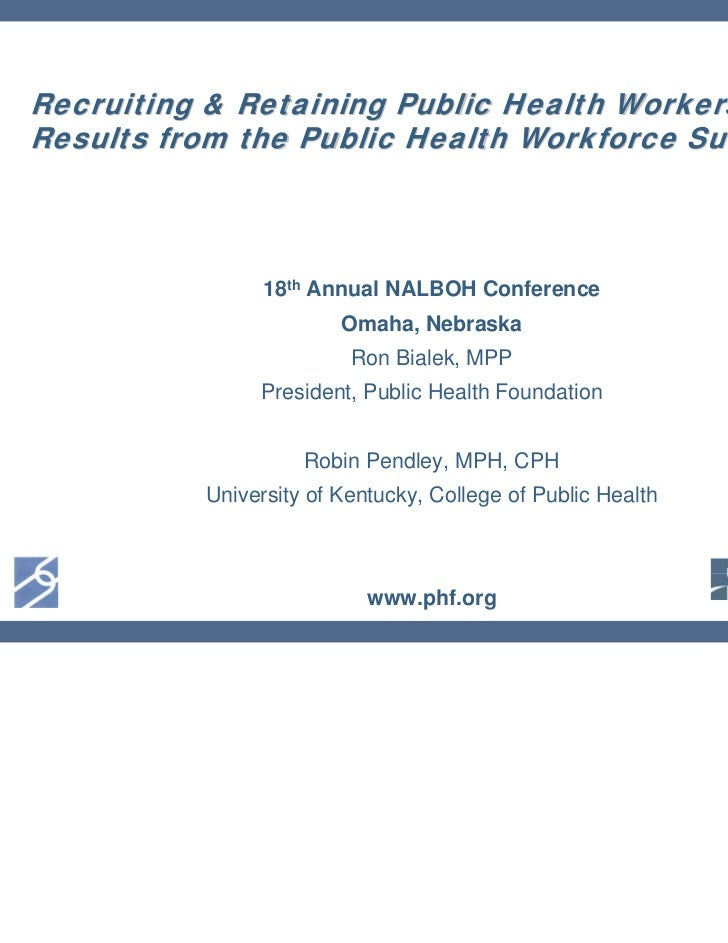 Recruiting & Retaining Public Health Workers –Results from the Public Health Workforce Survey                18th Annual N...