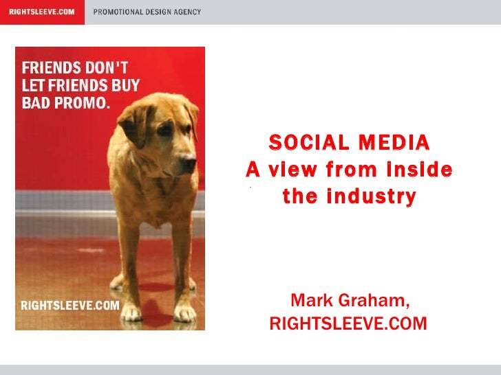 SOCIAL MEDIA A view from inside the industry Mark Graham, RIGHTSLEEVE.COM