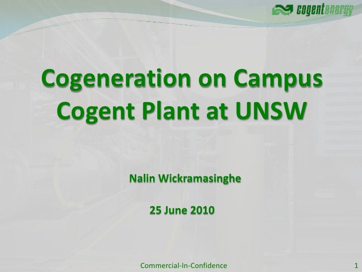 Cogeneration on Campus  Cogent Plant at UNSW        Nalin Wickramasinghe            25 June 2010            Commercial-In-...