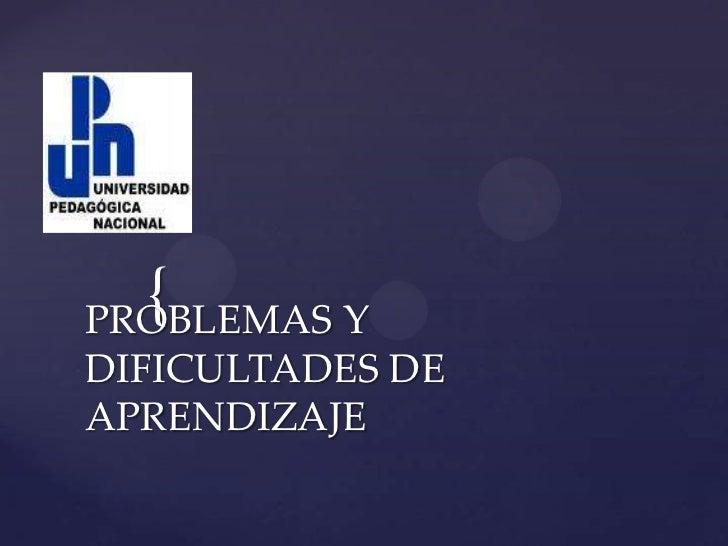 {PROBLEMAS YDIFICULTADES DEAPRENDIZAJE