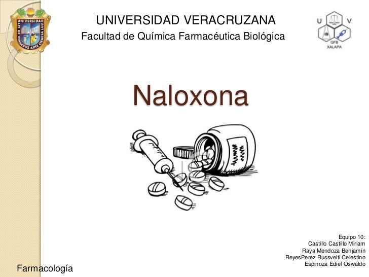 UNIVERSIDAD VERACRUZANA               Facultad de Química Farmacéutica Biológica                         Naloxona         ...