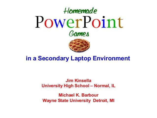 in a Secondary Laptop Environment                 Jim Kinsella     University High School – Normal, IL           Michael K...