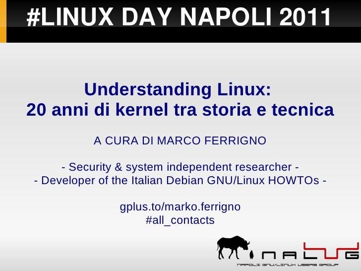 #LINUXDAYNAPOLI2011      Understanding Linux:20 anni di kernel tra storia e tecnica          A CURA DI MARCO FERRIGNO  ...