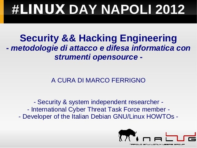 #LINUX DAY NAPOLI 2012   Security && Hacking Engineering- metodologie di attacco e difesa informatica con            strum...