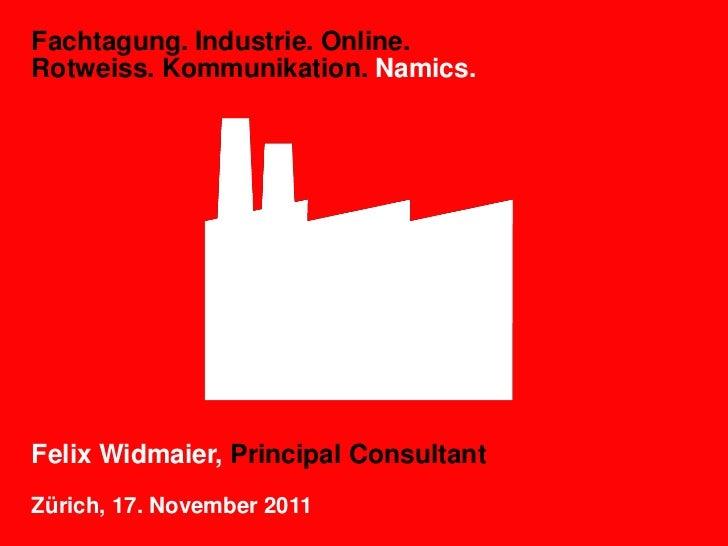 Fachtagung. Industrie. Online.Rotweiss. Kommunikation. Namics.Felix Widmaier, Principal ConsultantZürich, 17. November 2011