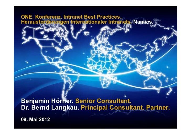 ONE. Konferenz. Intranet Best Practices.Herausforderungen Internationaler Intranets. Namics.Benjamin Hörner. Senior Consul...
