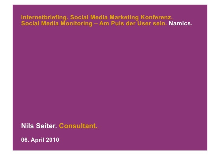 Internetbriefing. Social Media Marketing Konferenz. Social Media Monitoring – Am Puls der User sein. Namics.     Nils Seit...