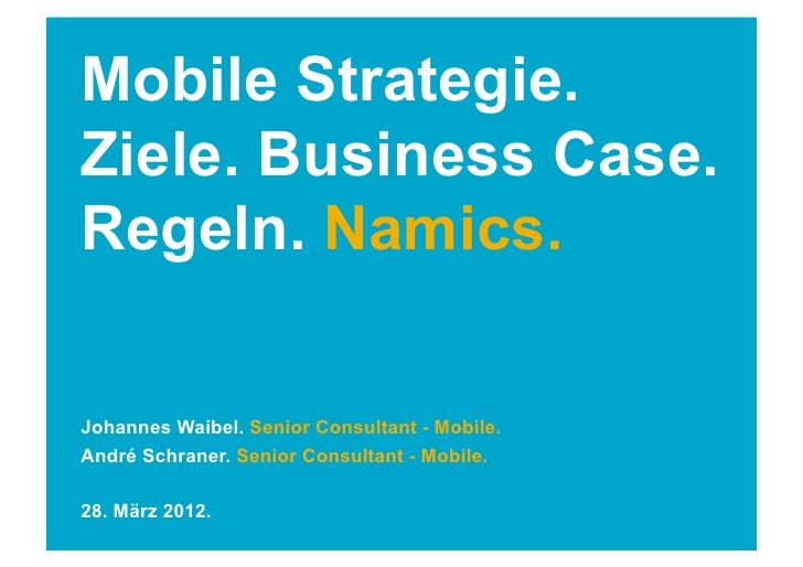 Mobile Strategie.Ziele. Business Case.Regeln. Namics.Johannes Waibel. Senior Consultant - Mobile.André Schraner. Senior Co...