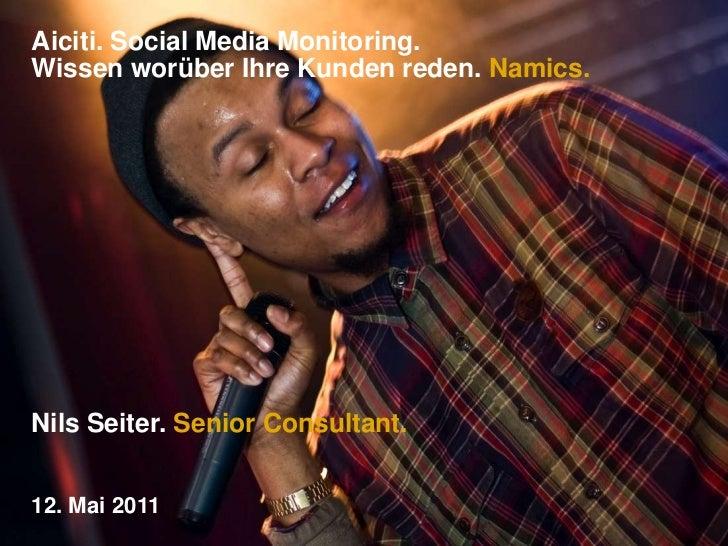 Aiciti. Social Media Monitoring.Wissen worüber Ihre Kunden reden. Namics.<br />Nils Seiter. Senior Consultant.<br />12. Ma...