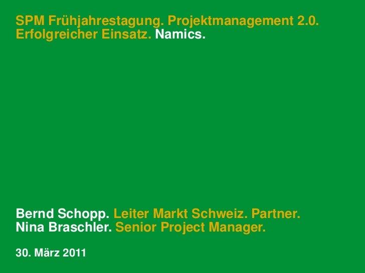 SPM Frühjahrestagung. Projektmanagement 2.0. Erfolgreicher Einsatz. Namics.<br />Bernd Schopp. Leiter Markt Schweiz. Partn...