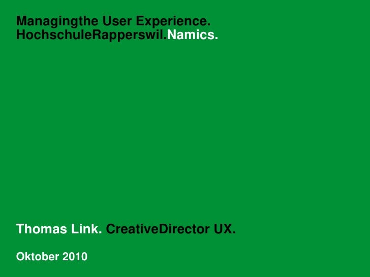 Managingthe User Experience.HochschuleRapperswil.Namics.<br />Thomas Link. CreativeDirector UX. <br />Oktober 2010<br />