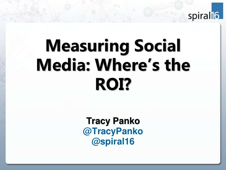Measuring Social Media: Where's the ROI?<br />Tracy Panko<br />@TracyPanko<br />@spiral16<br />
