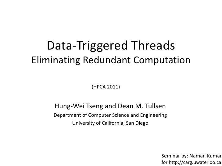 Data-Triggered ThreadsEliminating Redundant Computation<br />(HPCA 2011)<br />Hung-Wei Tseng and Dean M. Tullsen<br />Depa...