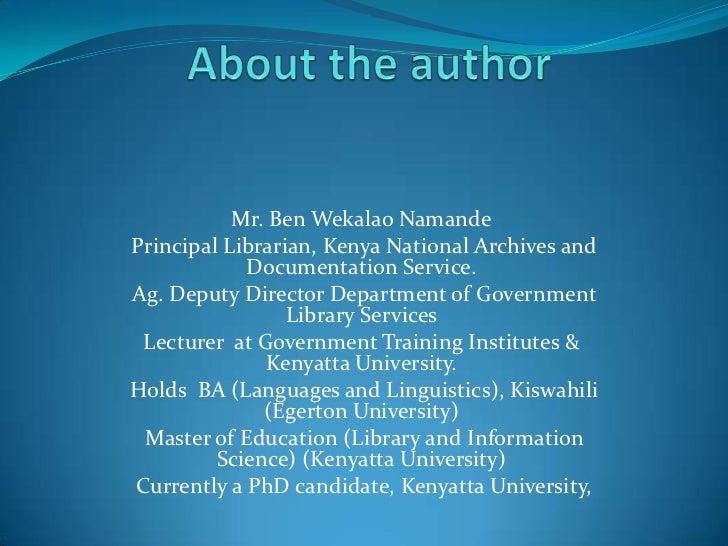 Mr. Ben Wekalao NamandePrincipal Librarian, Kenya National Archives and            Documentation Service.Ag. Deputy Direct...