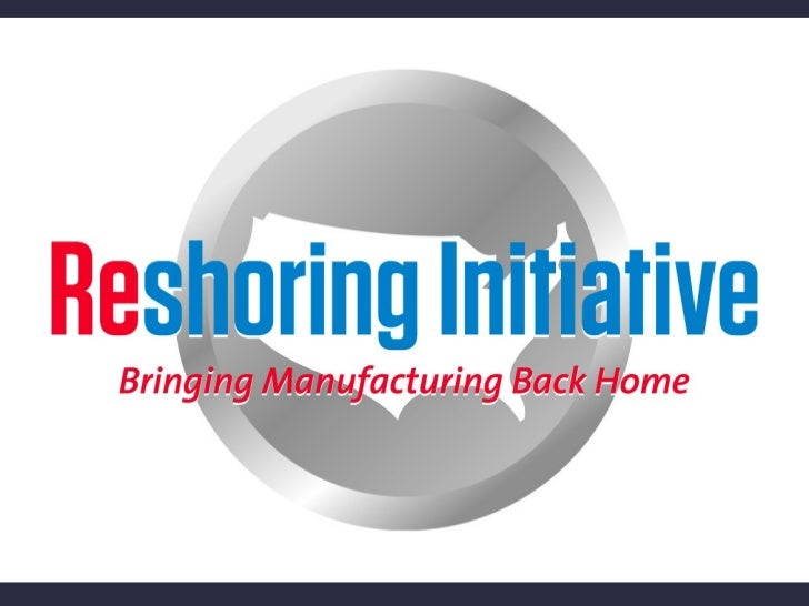 Reshoring Initiative   To Offshore or Reshore?   How to Objectively Decide                          Harry Moser        NAM...