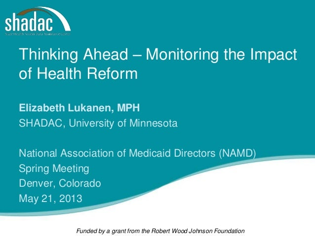 Funded by a grant from the Robert Wood Johnson FoundationThinking Ahead – Monitoring the Impactof Health ReformElizabeth L...