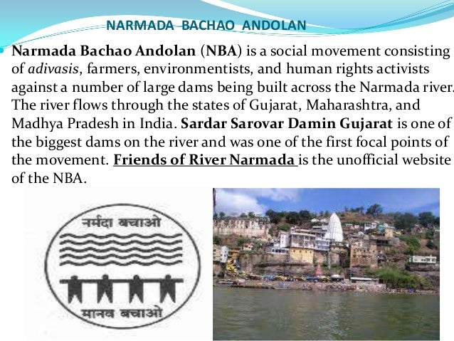 essay on narmada bachao andolan Narula, smita, the story of narmada bachao andolan: human rights in the global economy and the struggle against the world bank (2008)new york university public law and legal theory working paperspaper 106.