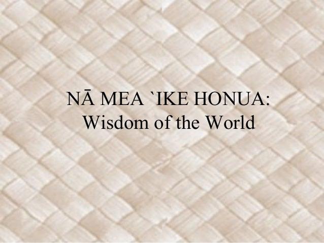 NĀ MEA `IKE HONUA: Wisdom of the World