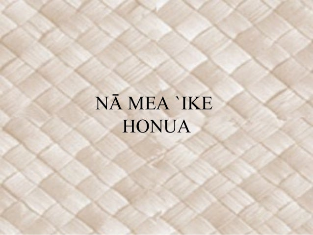 NĀ MEA `IKE HONUA