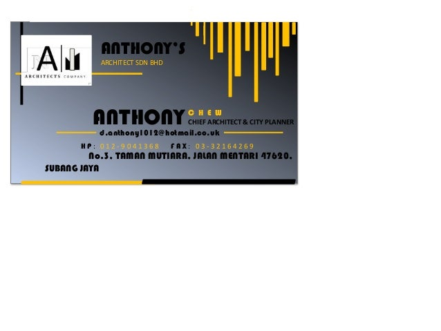 ANTHONY'S ARCHITECT SDN BHD ANTHONY C H E W CHIEF ARCHITECT & CITY PLANNER d.anthony1012@hotmail.co.uk H P : 0 1 2 - 9 0 4...