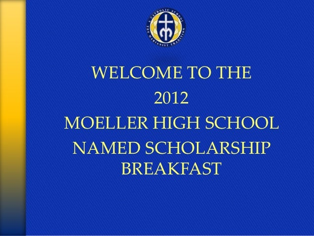 WELCOME TO THE        2012MOELLER HIGH SCHOOLNAMED SCHOLARSHIP    BREAKFAST