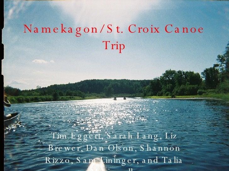 Namekagon/ St. Croix Canoe Trip Tim Eggert, Sarah Lang, Liz Brewer, Dan Olson, Shannon Rizzo, Sam Lininger, and Talia Marg...