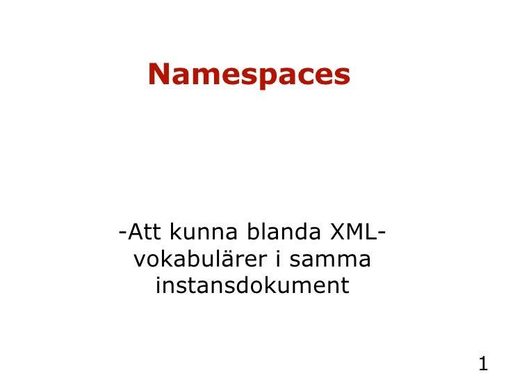 Namespaces   -Att kunna blanda XML-vokabulärer i samma instansdokument