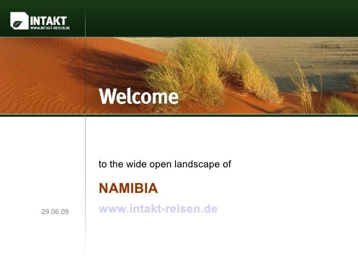 to the wide open landscape of             NAMIBIA 29.06.09   www.intakt-reisen.de