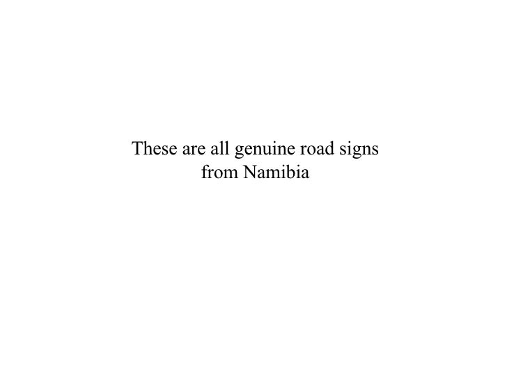 These are all genuine road signs from Namibia