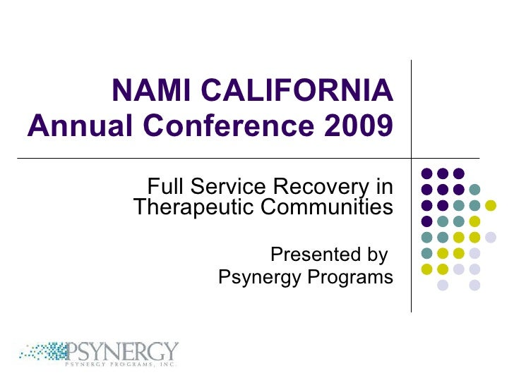 NAMI CALIFORNIA Annual Conference 2009 Full Service Recovery in Therapeutic Communities Presented by  Psynergy Programs