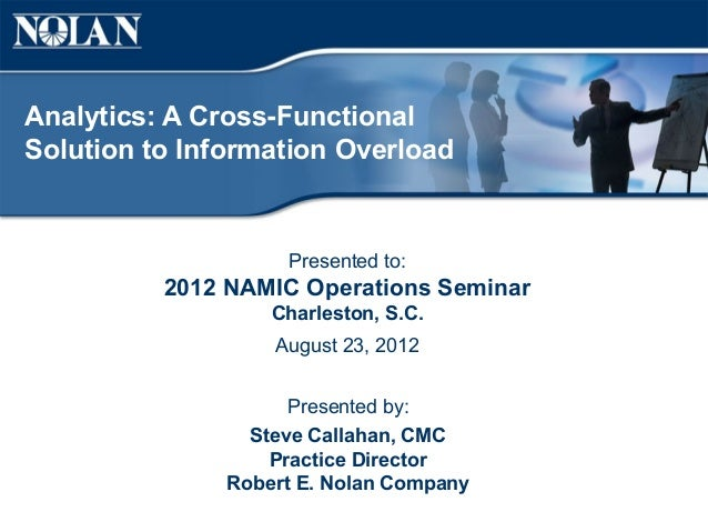 Analytics: A Cross-FunctionalSolution to Information Overload                    Presented to:          2012 NAMIC Operati...