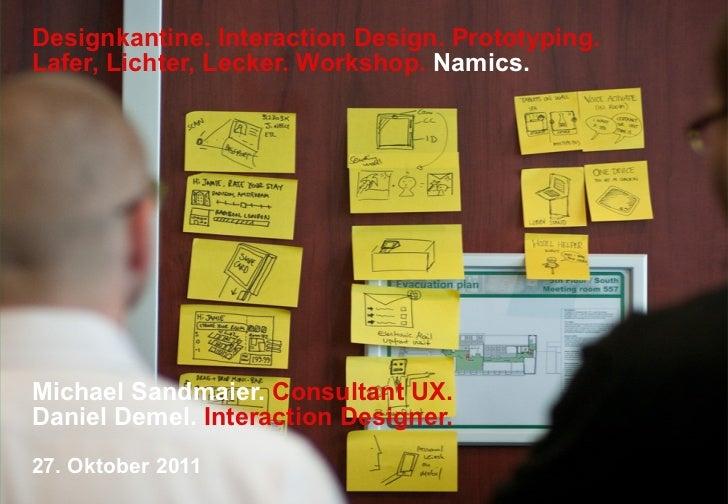 Designkantine. Interaction Design. Prototyping.Lafer, Lichter, Lecker. Workshop. Namics.Michael Sandmaier. Consultant UX.D...