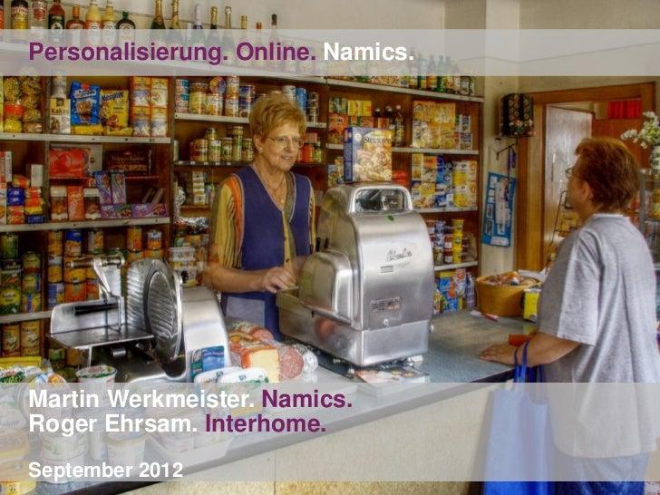 Personalisierung. Online. Namics.Martin Werkmeister. Namics.Roger Ehrsam. Interhome.September 2012