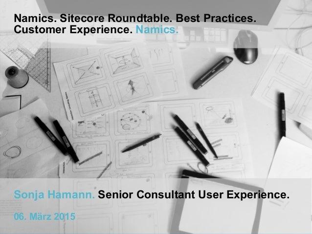 Namics. Sitecore Roundtable. Best Practices. Customer Experience. Namics. Sonja Hamann. Senior Consultant User Experience....