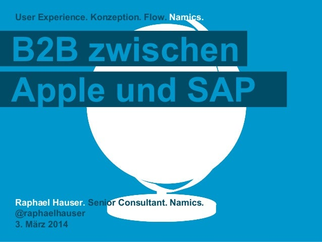 User Experience. Konzeption. Flow. Namics.  B2B zwischen Apple und SAP  Raphael Hauser. Senior Consultant. Namics. @raphae...