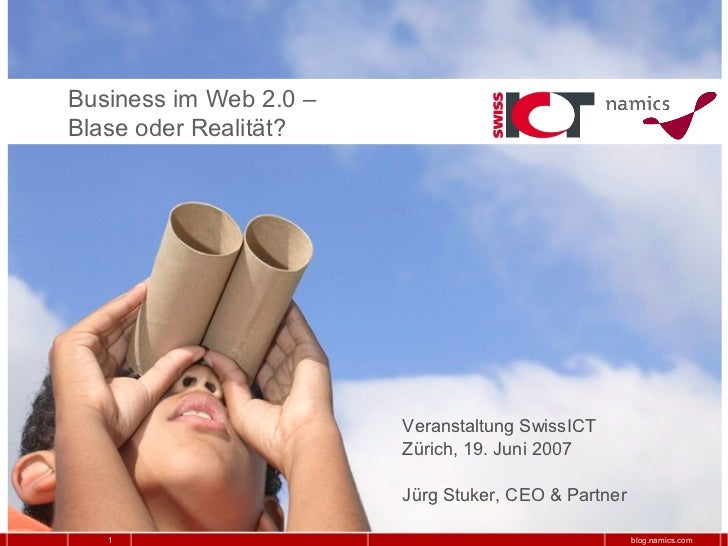 Business im Web 2.0 –Blase oder Realität?                        Veranstaltung SwissICT                        Zürich, 19....