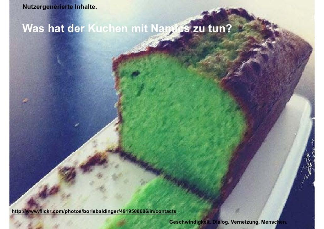 Nutzergenerierte Inhalte.    Was h t der Kuchen it Namics    W hat d K h mit N i zu t ?   tun?http://www.flickr.com/photos...