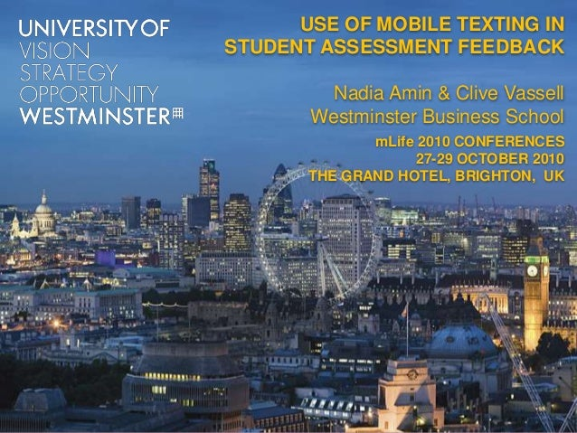 USE OF MOBILE TEXTING IN STUDENT ASSESSMENT FEEDBACK<br />Nadia Amin & Clive VassellWestminster Business School<br />mLife...