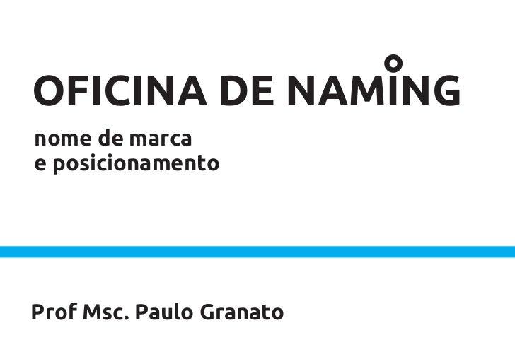 OFICINA DE NAMINGnome de marcae posicionamentoProf Msc. Paulo Granato