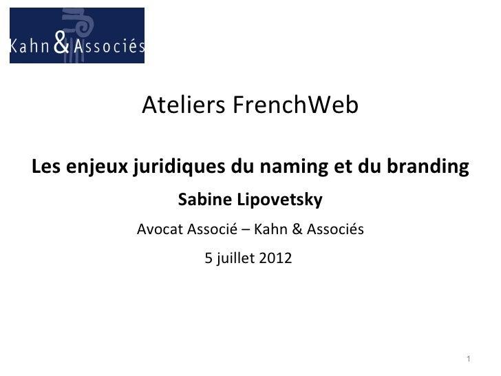 Ateliers FrenchWebLes enjeux juridiques du naming et du branding                Sabine Lipovetsky           Avocat Associé...