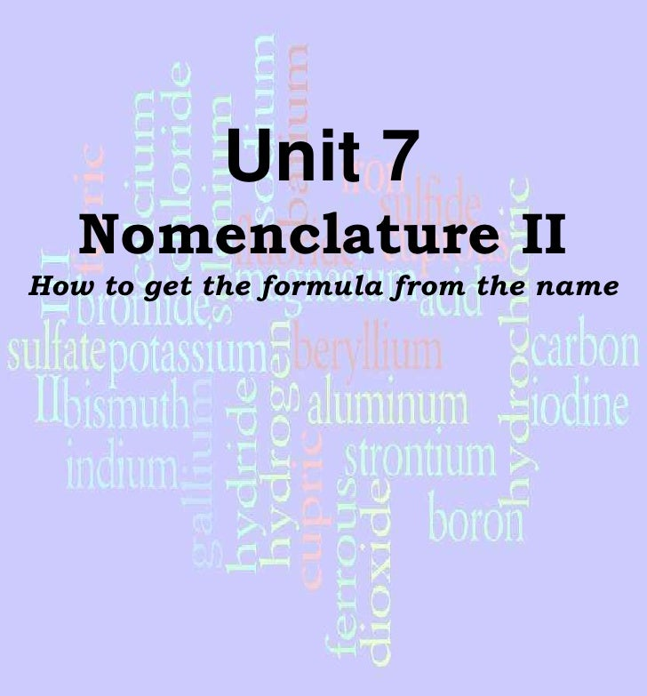 Unit 7<br />Nomenclature II<br />How to get the formula from the name<br />